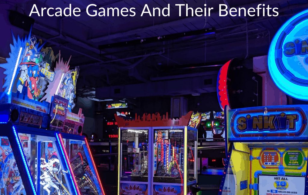 Arcade Games And Their Benefits