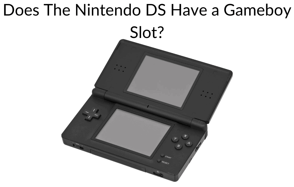 Does The Nintendo DS Have a Gameboy Slot?