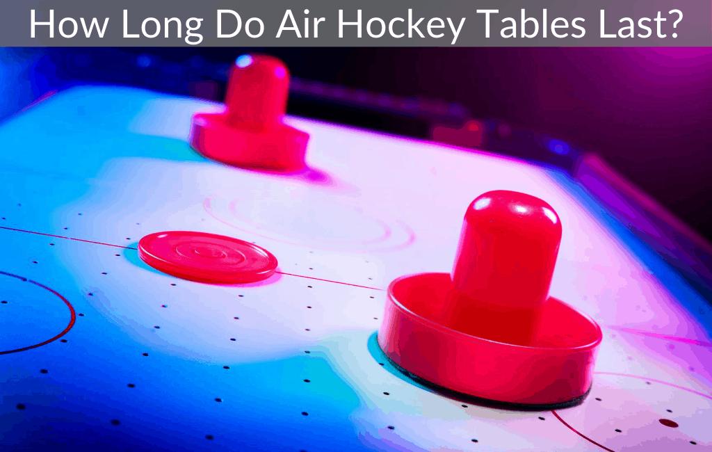 How Long Do Air Hockey Tables Last?
