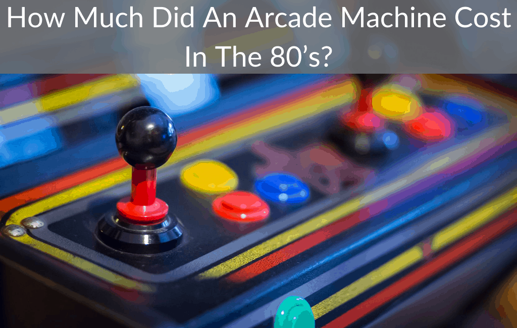 How Much Did An Arcade Machine Cost In The 80's?