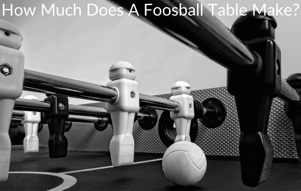 How Much Does A Foosball Table Make?