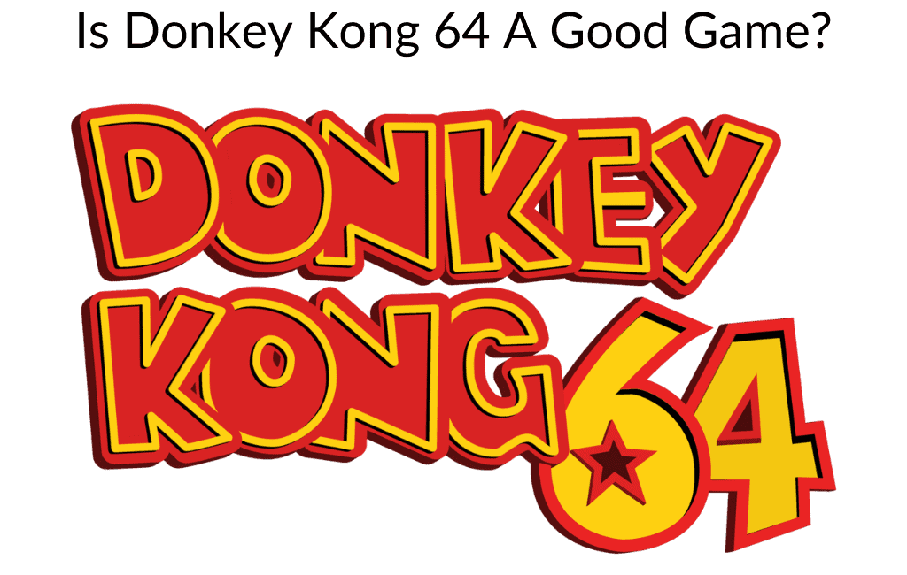 Is Donkey Kong 64 A Good Game?