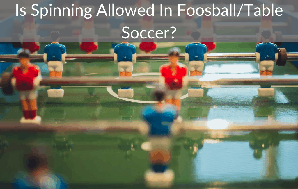 Is Spinning Allowed In Foosball/Table Soccer?