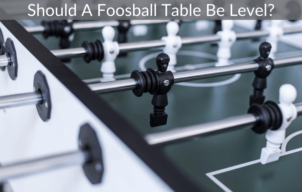 Should A Foosball Table Be Level?
