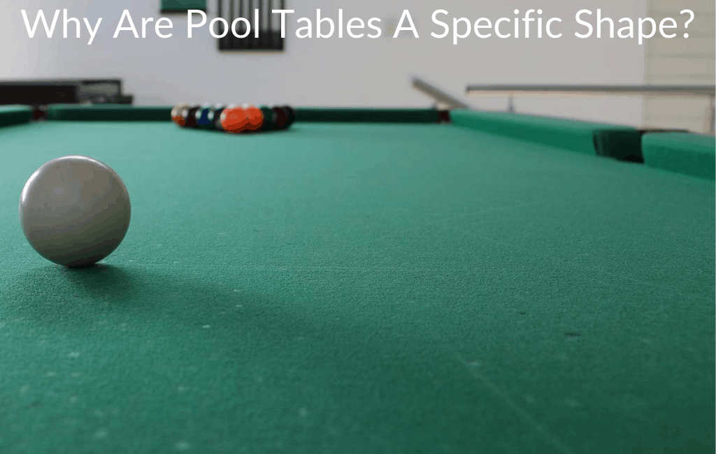 Why Are Pool Tables A Specific Shape?
