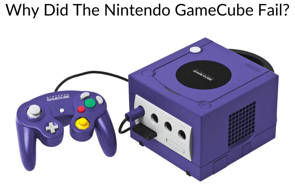 Why Did The Nintendo GameCube Fail?