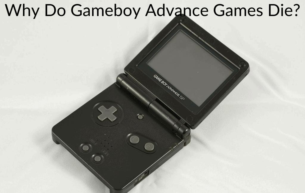 Why Do Gameboy Advance Games Die?