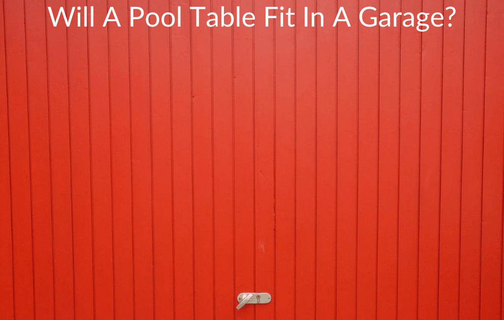 Will A Pool Table Fit In A Garage?