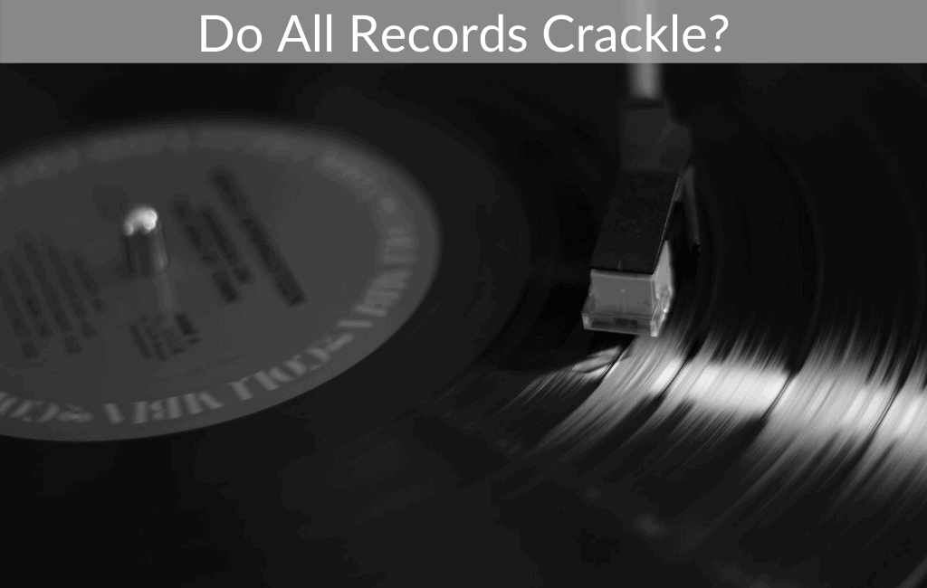 Do All Records Crackle?