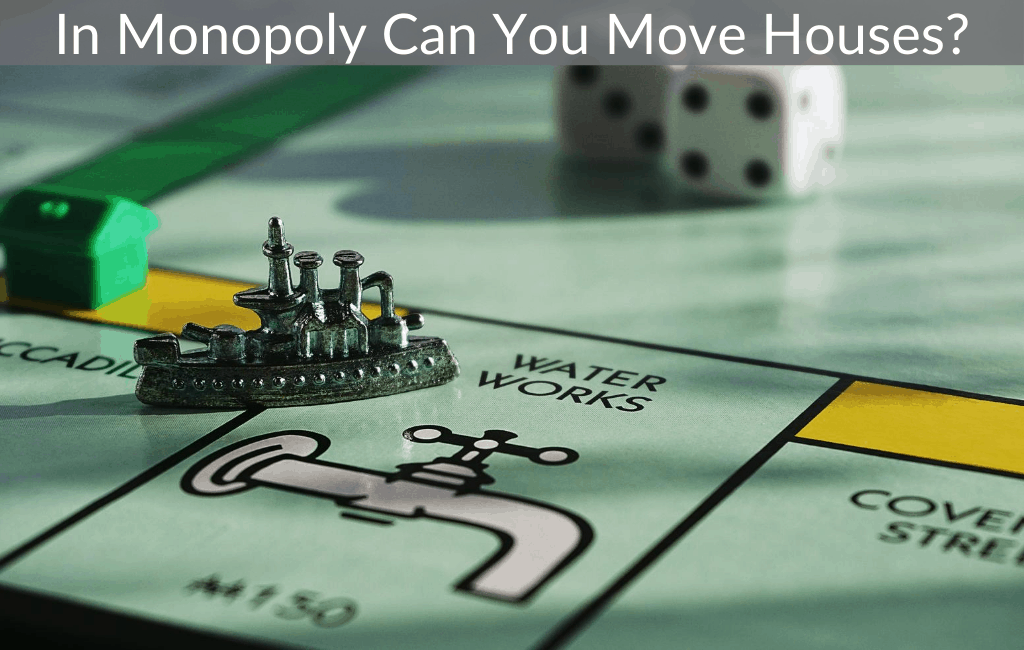 In Monopoly Can You Move Houses?
