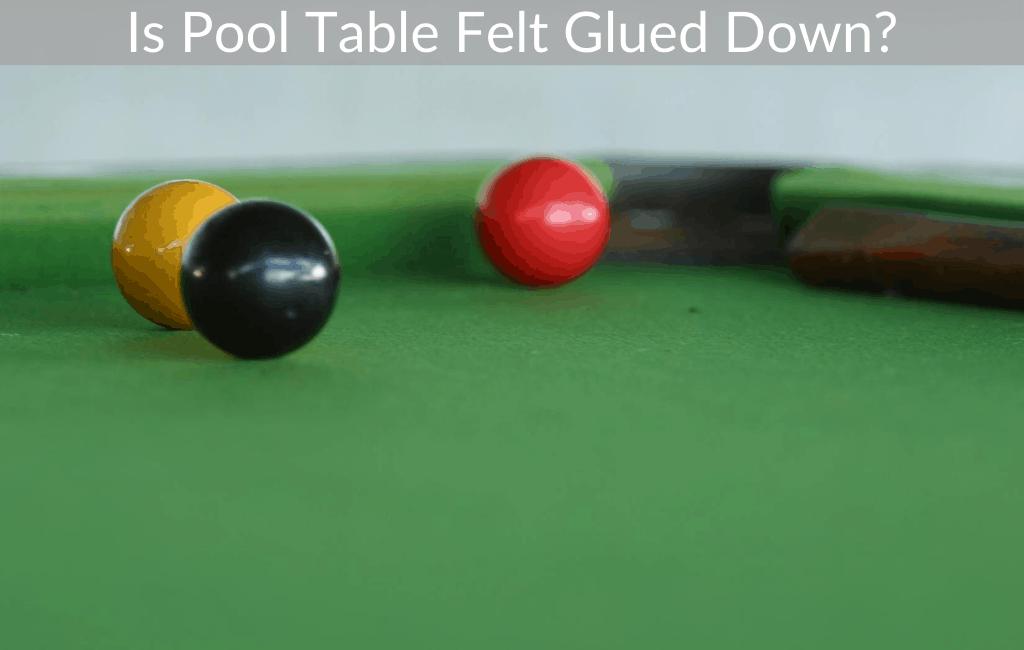 Is Pool Table Felt Glued Down?