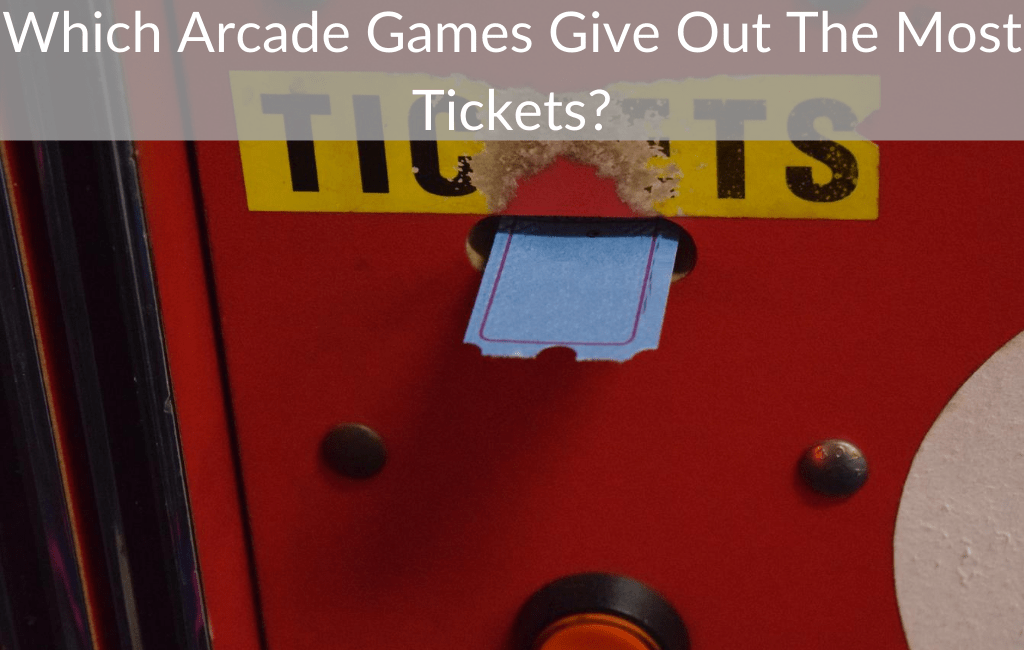 Which Arcade Games Give Out The Most Tickets?