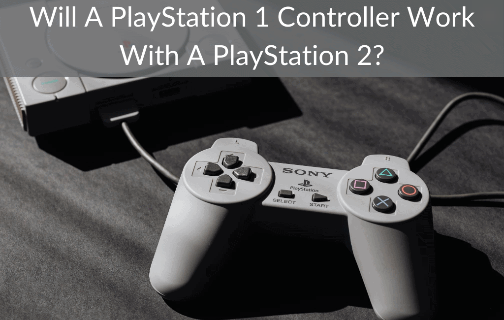 Will A PlayStation 1 Controller Work With A PlayStation 2?