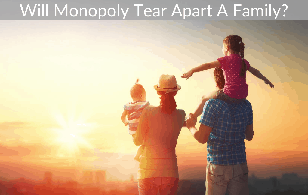 Will Monopoly Tear Apart A Family?