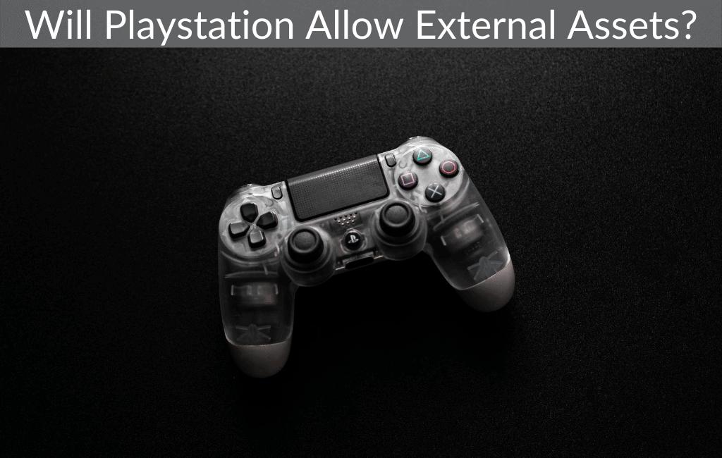 Will Playstation Allow External Assets?