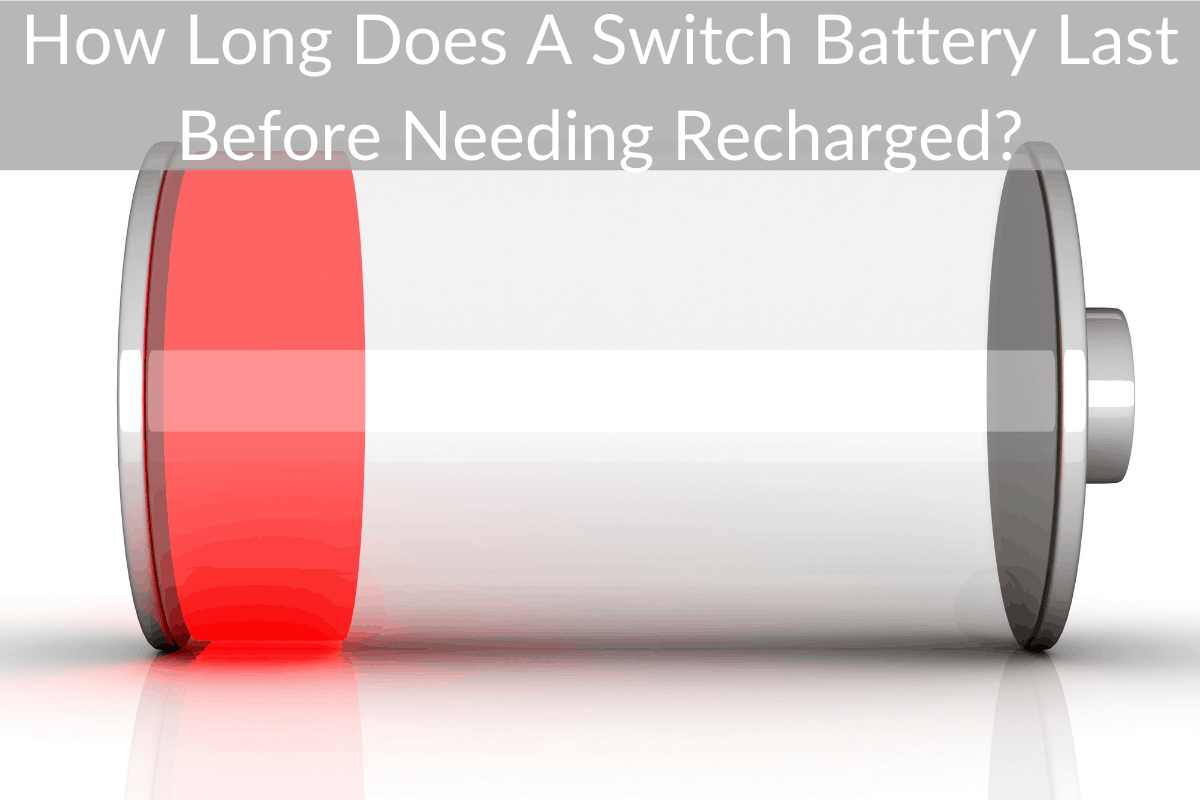 How Long Does A Switch Battery Last Before Needing Recharged?