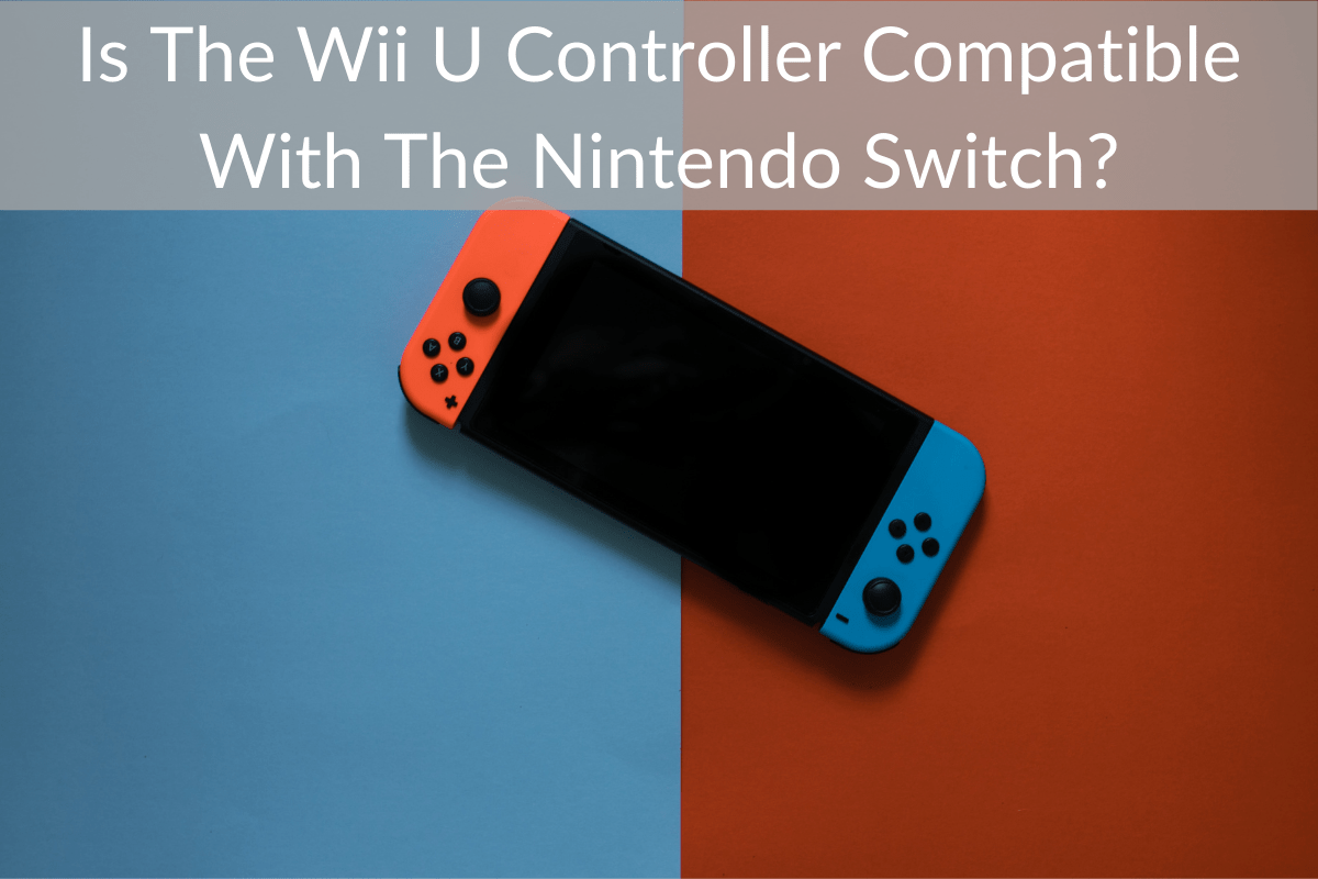 Is The Wii U Controller Compatible With The Nintendo Switch?
