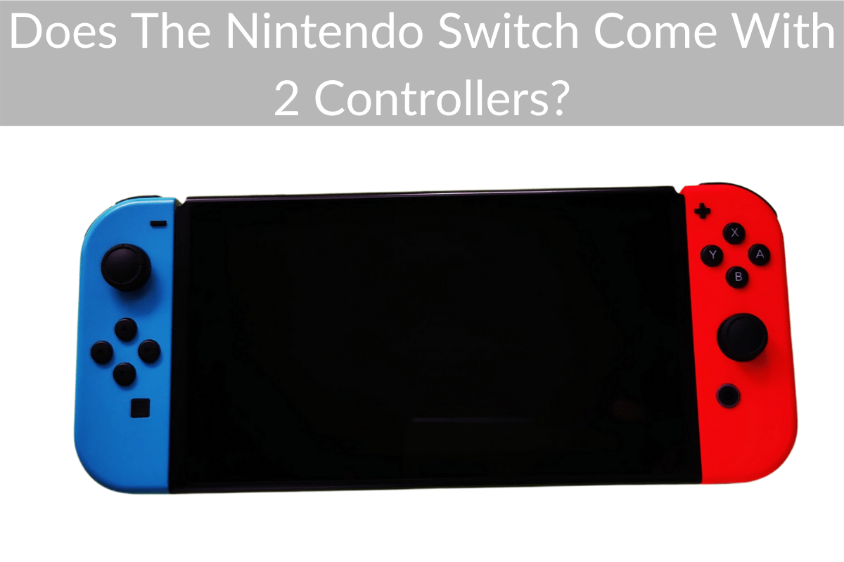 Does The Nintendo Switch Come With 2 Controllers?