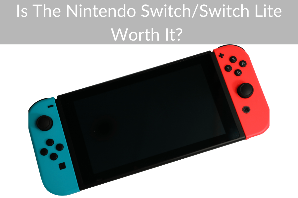 Is The Nintendo Switch/Switch Lite Worth It?