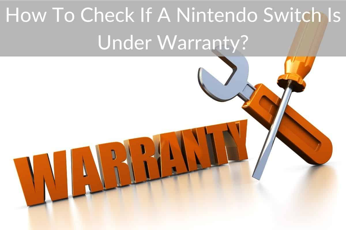 How To Check If A Nintendo Switch Is Under Warranty?